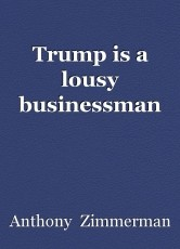 Trump is a lousy businessman
