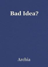 Bad Idea?
