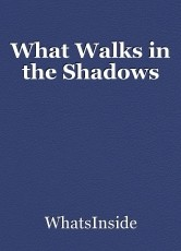 What Walks in the Shadows