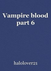 Vampire blood part 6