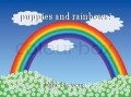 puppies and rainbows!