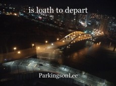 is loath to depart