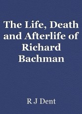 The Life, Death and Afterlife of Richard Bachman