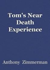 Tom's Near Death Experience