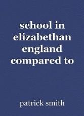 school in elizabethan england compared to modern england