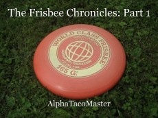 The Frisbee Chronicles: Part 1