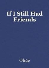 If I Still Had Friends