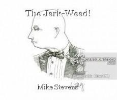 The Jerk-Weed!