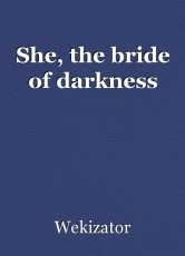 She, the bride of darkness