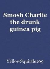 Smosh Charlie the drunk guinea pig