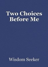 Two Choices Before Me