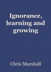 Ignorance, learning and growing