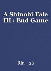 A Shinobi Tale III : End Game