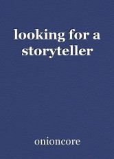 looking for a storyteller