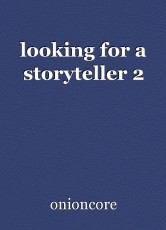looking for a storyteller 2