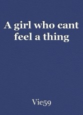 A girl who cant feel a thing