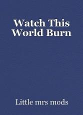 Watch This World Burn