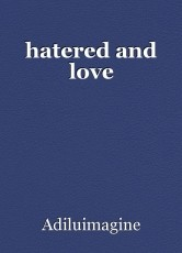 hatered and love