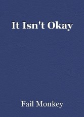 It Isn't Okay