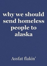 why we should send homeless people to alaska