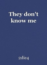 They don't know me