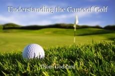 Understanding the Game of Golf