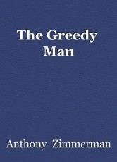 The Greedy  Man