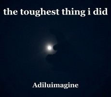 the toughest thing i did