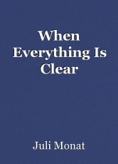 When Everything Is Clear