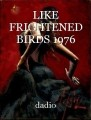 LIKE FRIGHTENED BIRDS 1976