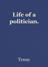 Life of a politician.