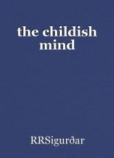 the childish mind