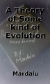 A Theory of Some kind of Evolution (Primitive and Unrefined)