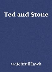 Ted and Stone