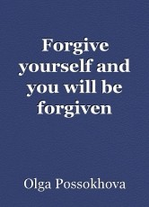 Forgive yourself and you will be forgiven