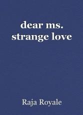 dear ms. strange love