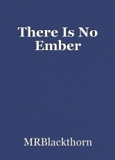 There Is No Ember