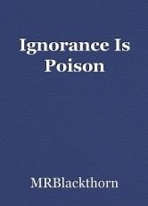 Ignorance Is Poison