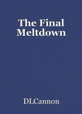 The Final Meltdown
