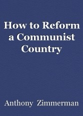 How to Reform a Communist Country
