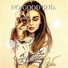 NO GOOD END.