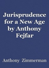Jurisprudence for a New Age by Anthony Fejfar