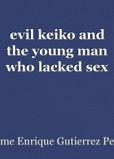 evil keiko and the young man who lacked sex