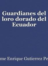 Guardianes del loro dorado del Ecuador