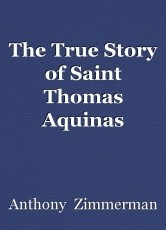 The True Story of Saint Thomas Aquinas
