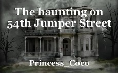 The haunting on 54th Jumper Street