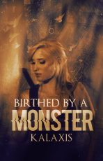 Birthed by a monster