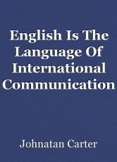 English Is The Language Of International Communication