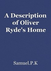 A Description of Oliver Ryde's Home
