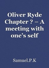 Oliver Ryde Chapter ? – A meeting with one's self